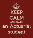 KEEP CALM AND DATE an Actuarial student - Personalised Poster large