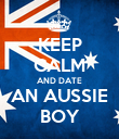 KEEP CALM AND DATE AN AUSSIE BOY - Personalised Poster large