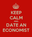 KEEP CALM AND DATE AN ECONOMIST - Personalised Poster large
