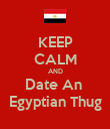 KEEP CALM AND Date An  Egyptian Thug - Personalised Poster large