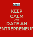 KEEP CALM AND DATE AN ENTREPRENEUR - Personalised Poster large