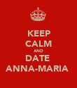 KEEP CALM AND DATE  ANNA-MARIA  - Personalised Poster large