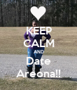 KEEP CALM AND Date Areona!! - Personalised Poster large