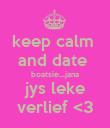keep calm  and date  boatsie...jana jys leke verlief <3 - Personalised Poster large