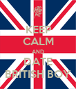 KEEP CALM AND DATE BRITISH BOY - Personalised Poster large