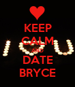 KEEP CALM AND DATE BRYCE - Personalised Poster large