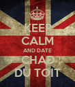 KEEP CALM AND DATE CHAD DU TOIT - Personalised Poster large