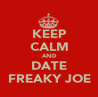 KEEP CALM AND DATE FREAKY JOE - Personalised Poster large
