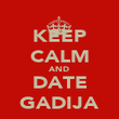 KEEP CALM AND DATE GADIJA - Personalised Poster large