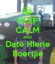 KEEP CALM AND Date Hierie Boertjie - Personalised Poster large