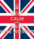 KEEP CALM AND DATE KYLE WIESNER - Personalised Poster large