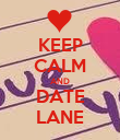 KEEP CALM AND DATE LANE - Personalised Poster large