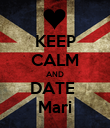 KEEP CALM AND DATE  Mari - Personalised Poster large