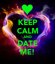 KEEP CALM AND DATE ME! - Personalised Poster large