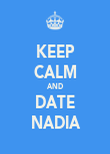 KEEP CALM AND DATE ♥ NADIA ♥ - Personalised Poster large