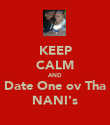 KEEP CALM AND Date One ov Tha NANI's - Personalised Poster large