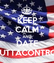 KEEP CALM AND DATE OUTTACONTROL - Personalised Poster large