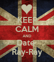KEEP CALM AND Date  Ray-Ray - Personalised Poster large