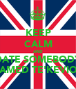 KEEP CALM AND DATE SOMEBODY NAMED TE'KEVION - Personalised Poster large