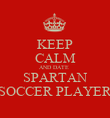 KEEP CALM AND DATE  SPARTAN SOCCER PLAYER - Personalised Poster large