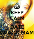 KEEP CALM AND DATE SWAGG MAMI - Personalised Poster large