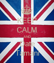 KEEP CALM AND Date Tamani - Personalised Poster large