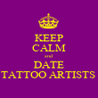 KEEP CALM and DATE TATTOO ARTISTS  - Personalised Poster large