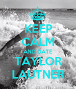 KEEP CALM AND DATE TAYLOR LAUTNER - Personalised Poster large