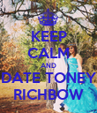 KEEP CALM AND DATE TONEY RICHBOW - Personalised Poster large