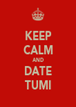 KEEP CALM AND DATE TUMI - Personalised Poster large