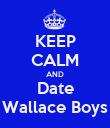 KEEP CALM AND Date Wallace Boys - Personalised Poster large