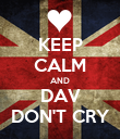 KEEP CALM AND DAV DON'T CRY - Personalised Poster large