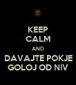 KEEP CALM AND DAVAJTE POKJE GOLOJ OD NIV - Personalised Poster large