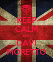 KEEP CALM AND DAVI MORETTO - Personalised Poster large