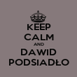 KEEP CALM AND DAWID PODSIADŁO - Personalised Poster large