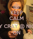 KEEP CALM AND DAY CRAY @ NIGHT ON - Personalised Poster small