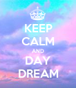 KEEP CALM AND DAY DREAM - Personalised Poster large