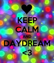 KEEP CALM AND DAYDREAM <3 - Personalised Poster large