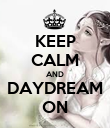 KEEP CALM AND DAYDREAM ON - Personalised Poster large
