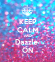 KEEP CALM AND Dazzle  ON - Personalised Poster large