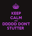 KEEP CALM AND DDDDD DON'T STUTTER  - Personalised Poster large