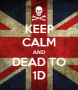 KEEP CALM AND DEAD TO 1D - Personalised Poster large