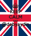 KEEP CALM AND @debyaydin  - Personalised Poster large