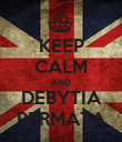 KEEP CALM AND DEBYTIA PERMATA - Personalised Poster large