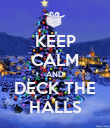 KEEP CALM AND DECK THE HALLS - Personalised Poster large