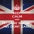 KEEP CALM AND DECLARE SINGING ¡WE DONT CARE! - Personalised Poster large