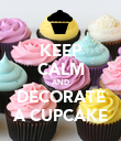 KEEP CALM AND DECORATE A CUPCAKE - Personalised Poster large