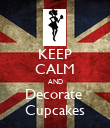 KEEP CALM AND Decorate  Cupcakes - Personalised Poster small