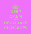 KEEP CALM AND DECORATE CUPCAKES - Personalised Poster large