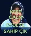 KEEP CALM AND DEDEYE SAHİP ÇIK - Personalised Poster large
